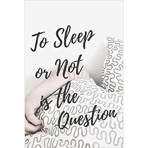 To Sleep or Not Is The Question: Notebook/Journal